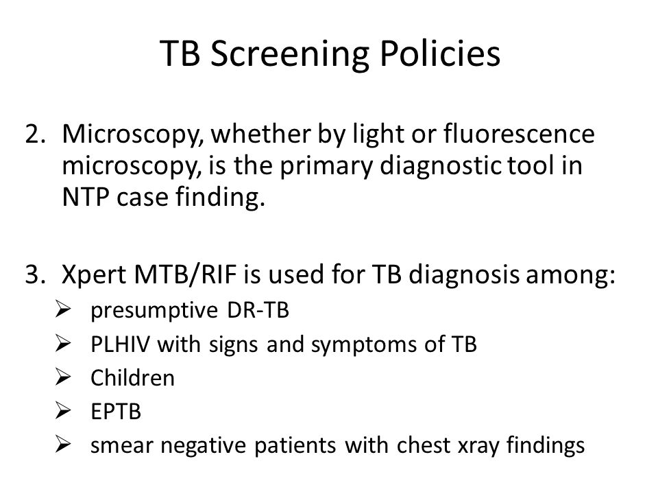 TB Screening Policies 2.Microscopy, whether by light or fluorescence microscopy, is the primary diagnostic tool in NTP case finding.