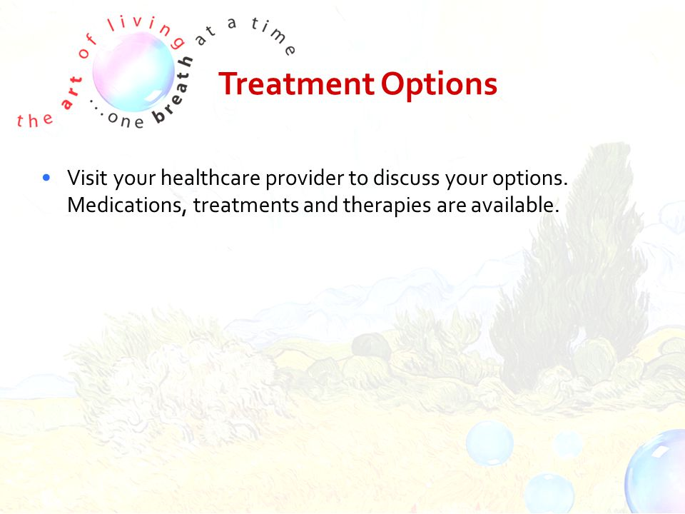 Treatment Options Visit your healthcare provider to discuss your options.