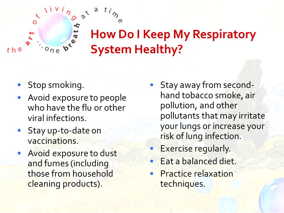 How Do I Keep My Respiratory System Healthy. Stop smoking.