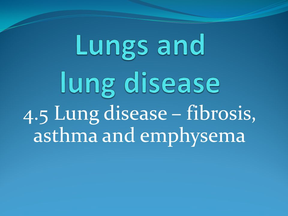 4.5 Lung disease – fibrosis, asthma and emphysema