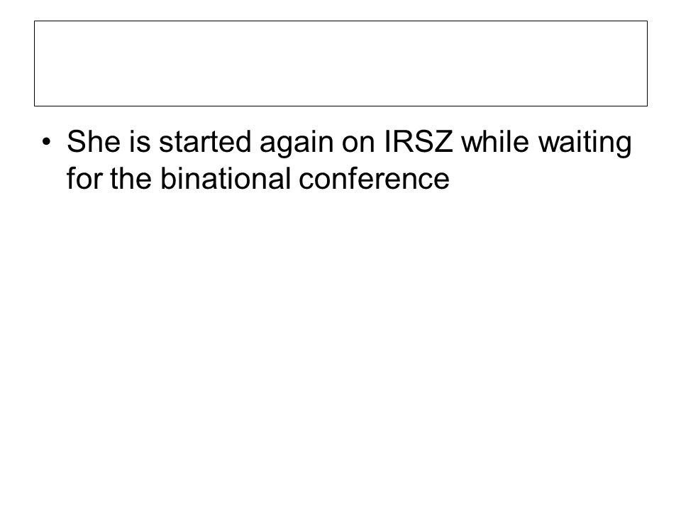 She is started again on IRSZ while waiting for the binational conference