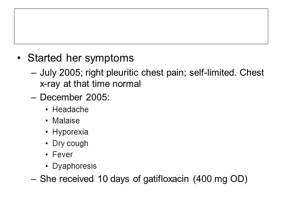 Started her symptoms –July 2005; right pleuritic chest pain; self-limited.