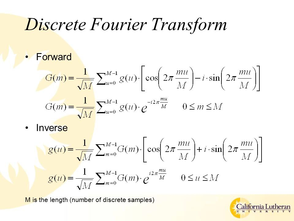 Discrete Fourier Transform Forward Inverse M is the length (number of discrete samples)