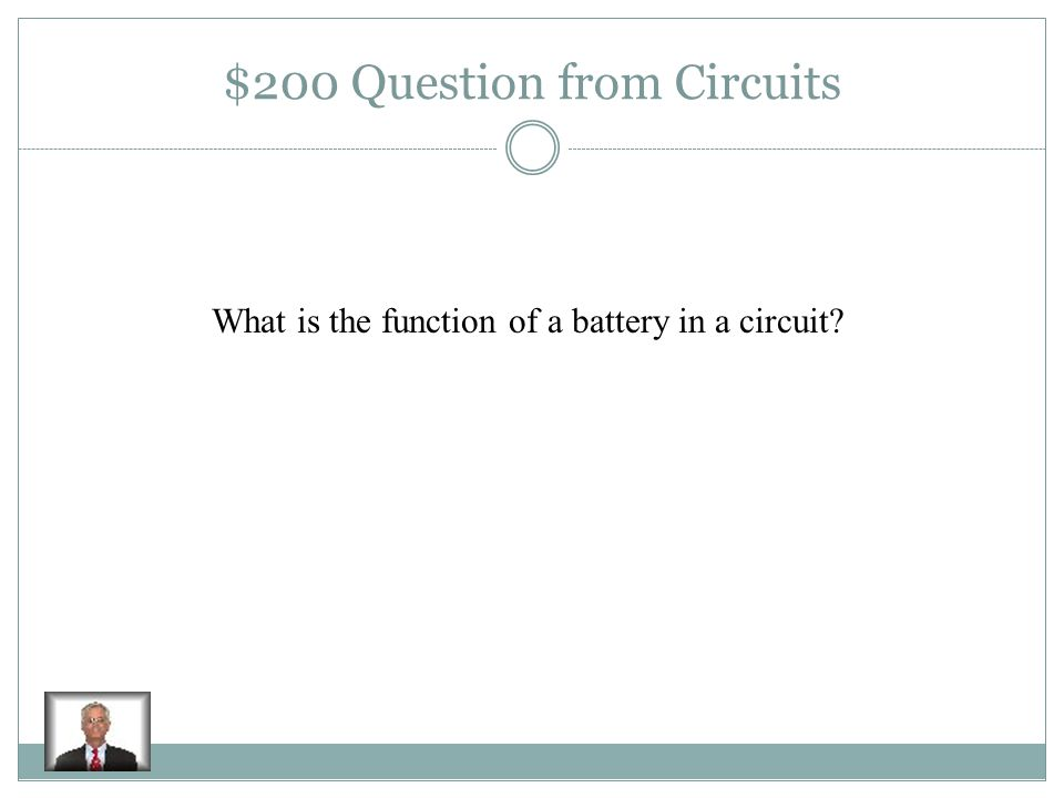 $100 Answer from Circuits Battery, wire, switch, light bulb