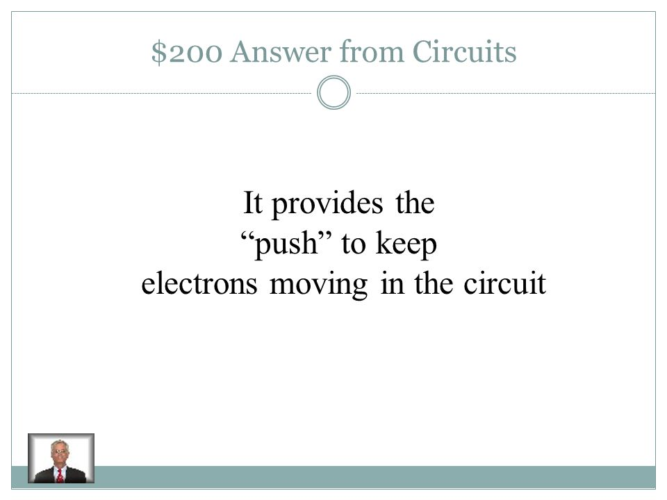 $200 Question from Circuits What is the function of a battery in a circuit