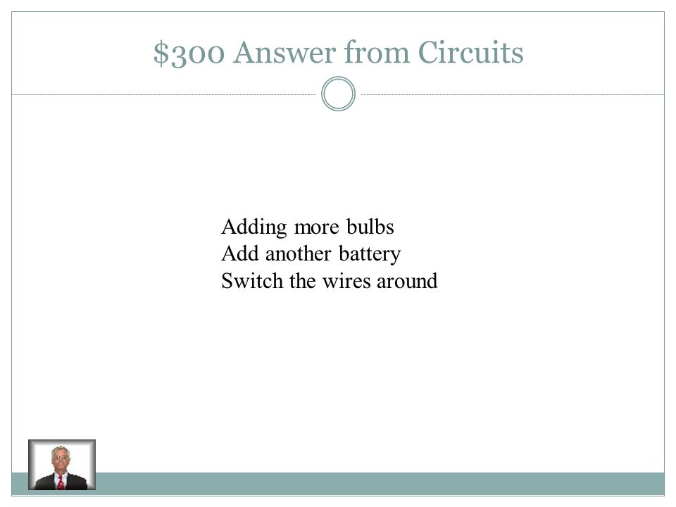 $300 Question from Circuits Explain one way to change a circuit