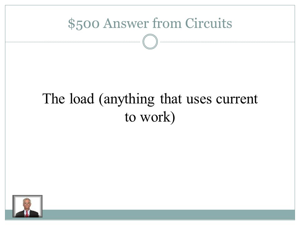 $500 Question from Circuits In which part of a circuit is electrical energy changed into other forms of energy.