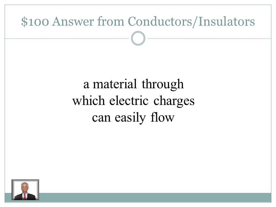 $100 Question from Conductors/Insulators A conductor is: