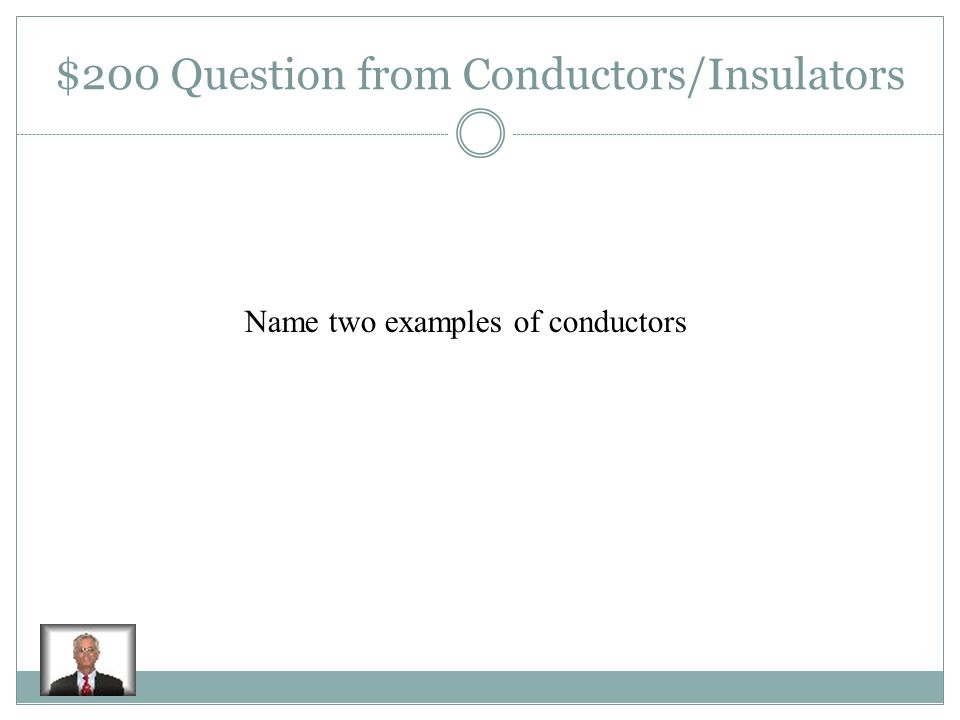 $100 Answer from Conductors/Insulators a material through which electric charges can easily flow