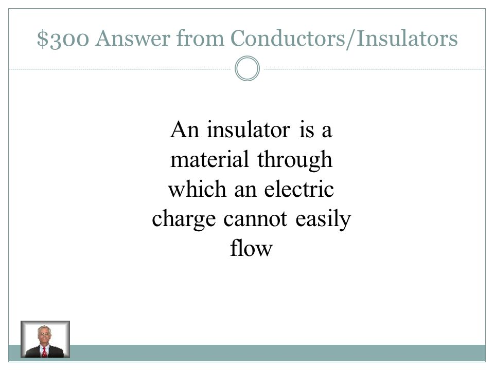 $300 Question from Conductors/Insulators An insulator is: