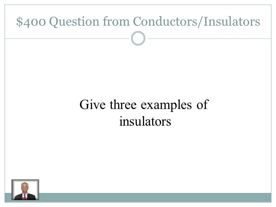 $300 Answer from Conductors/Insulators An insulator is a material through which an electric charge cannot easily flow