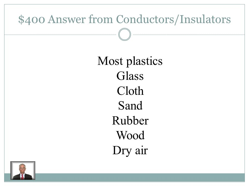 $400 Question from Conductors/Insulators Give three examples of insulators