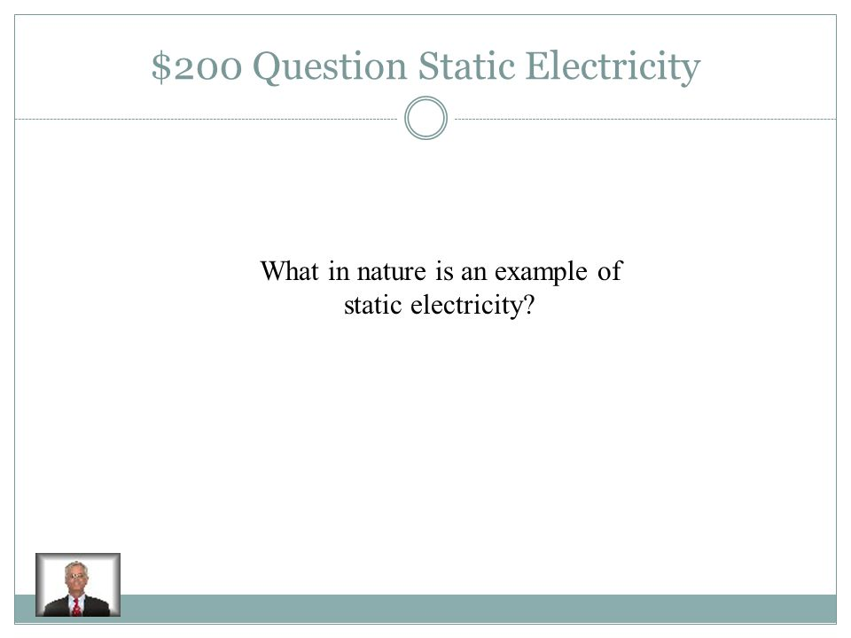 $100 Answer Static Electricity Repel Attract