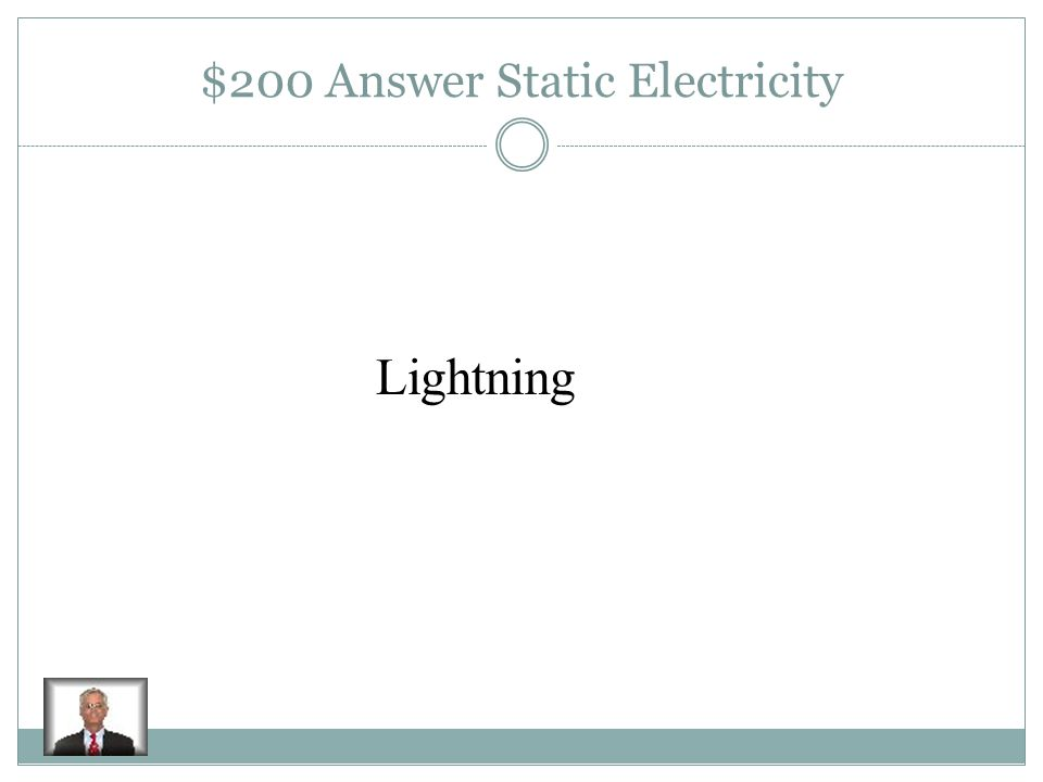 $200 Question Static Electricity What in nature is an example of static electricity