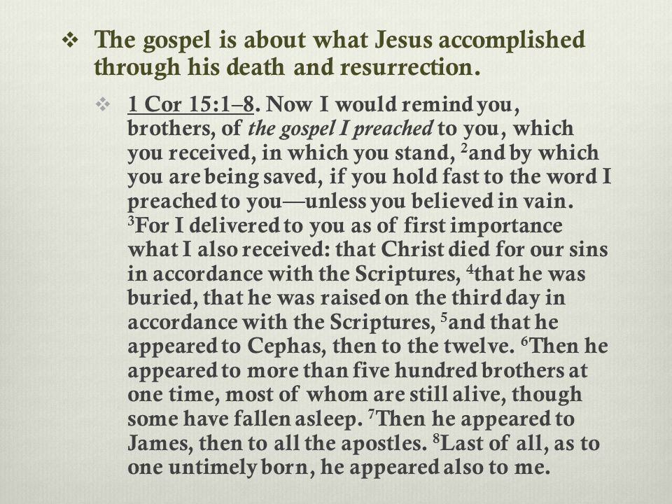  The gospel is about what Jesus accomplished through his death and resurrection.