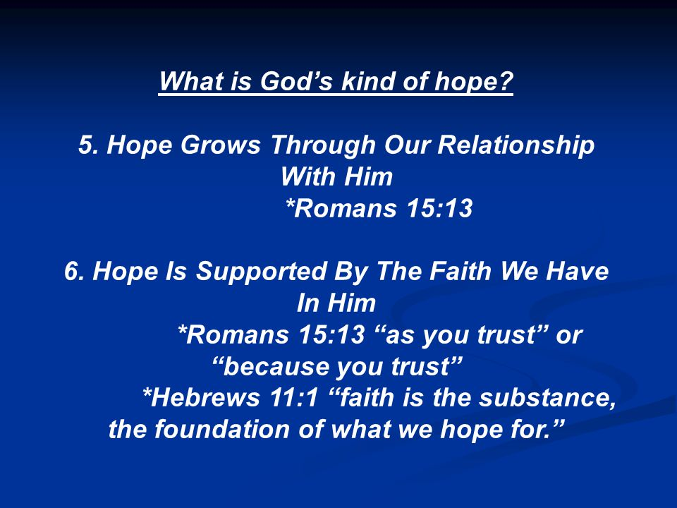 What is God's kind of hope. 5. Hope Grows Through Our Relationship With Him *Romans 15:13 6.