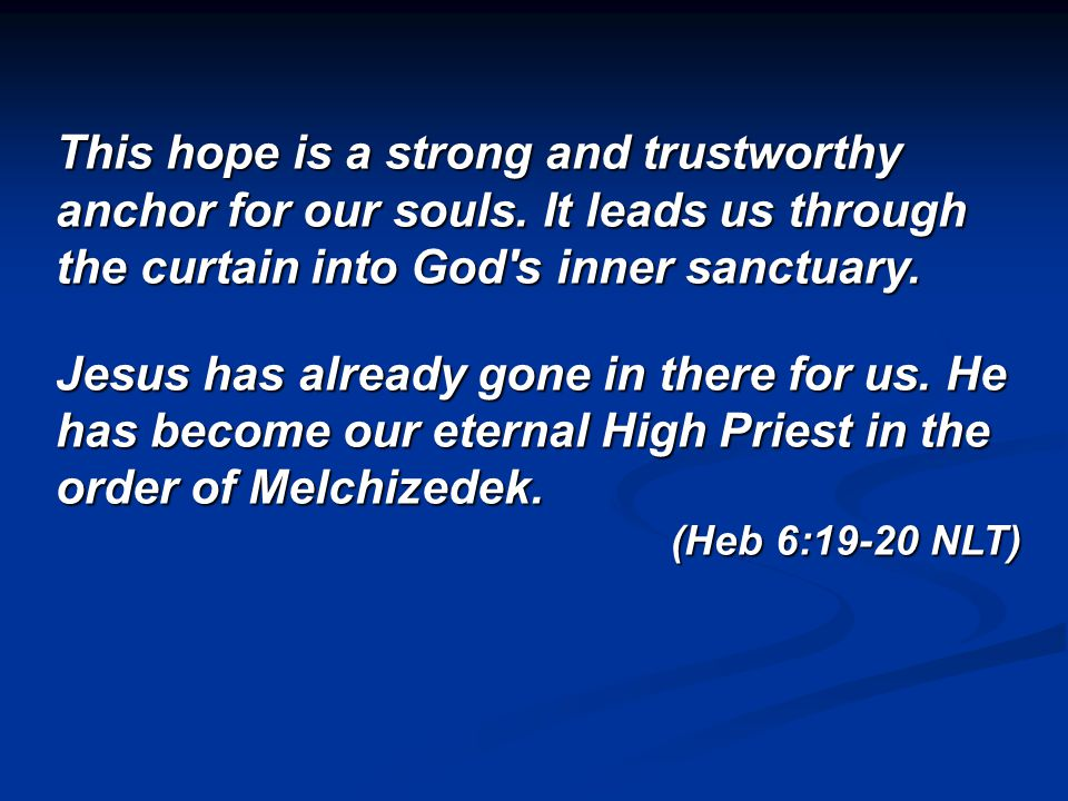 This hope is a strong and trustworthy anchor for our souls.