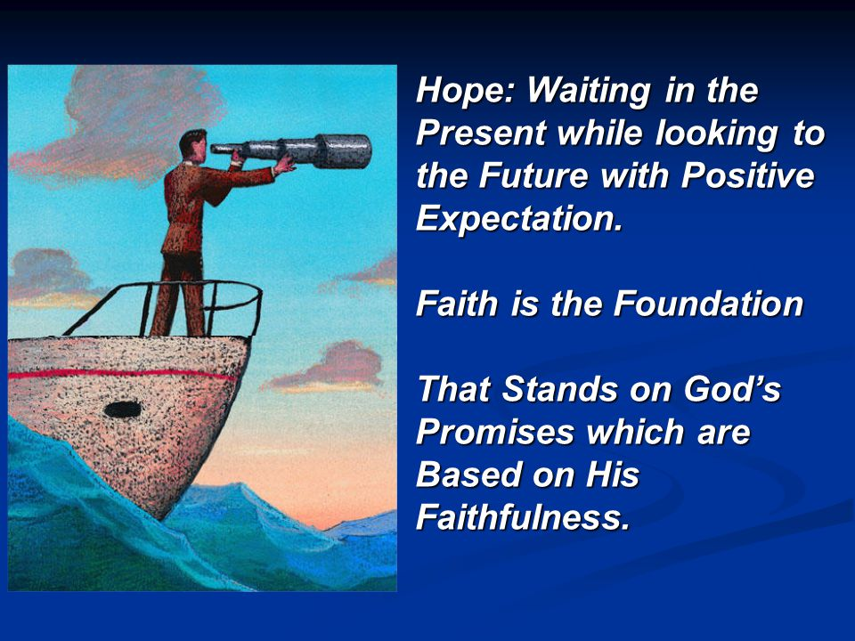 Hope: Waiting in the Present while looking to the Future with Positive Expectation.