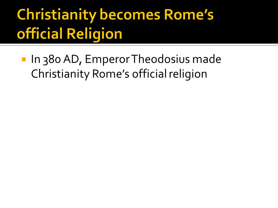  In 380 AD, Emperor Theodosius made Christianity Rome's official religion