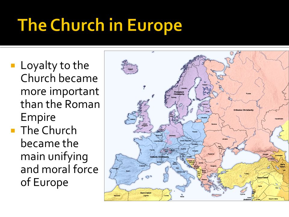  Loyalty to the Church became more important than the Roman Empire  The Church became the main unifying and moral force of Europe