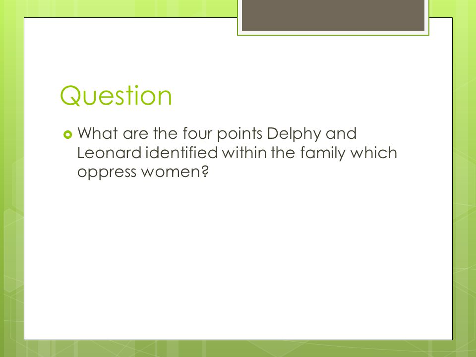 Question  What are the four points Delphy and Leonard identified within the family which oppress women