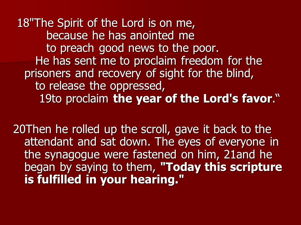18 The Spirit of the Lord is on me, because he has anointed me to preach good news to the poor.
