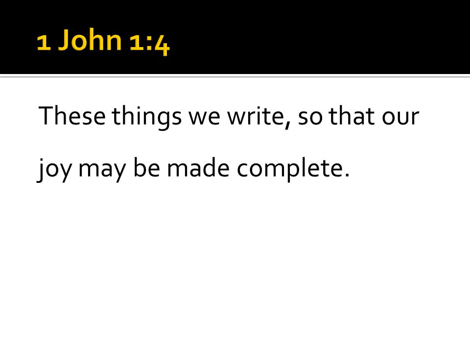 These things we write, so that our joy may be made complete.