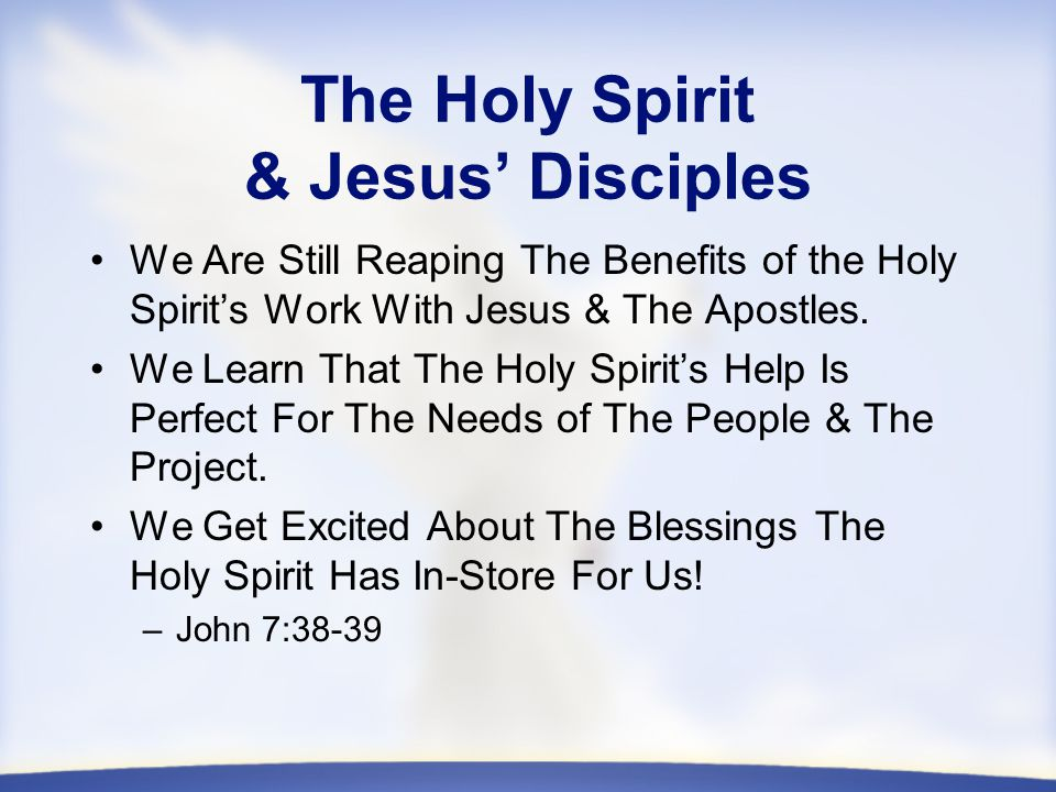 The Holy Spirit & Jesus' Disciples We Are Still Reaping The Benefits of the Holy Spirit's Work With Jesus & The Apostles.