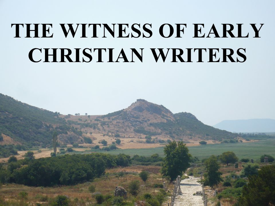 THE WITNESS OF EARLY CHRISTIAN WRITERS