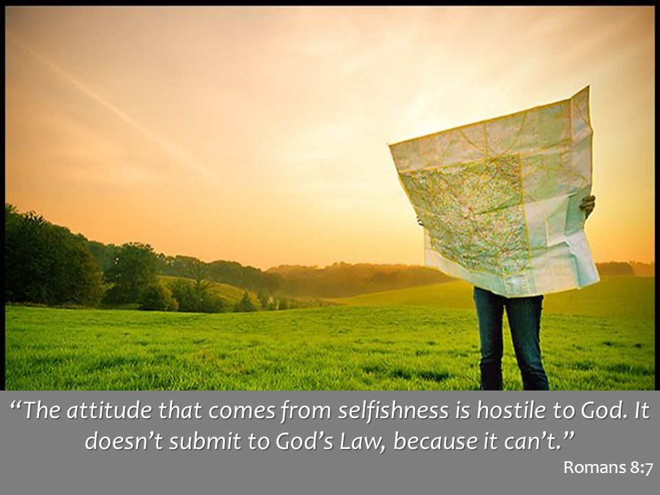 The attitude that comes from selfishness is hostile to God.