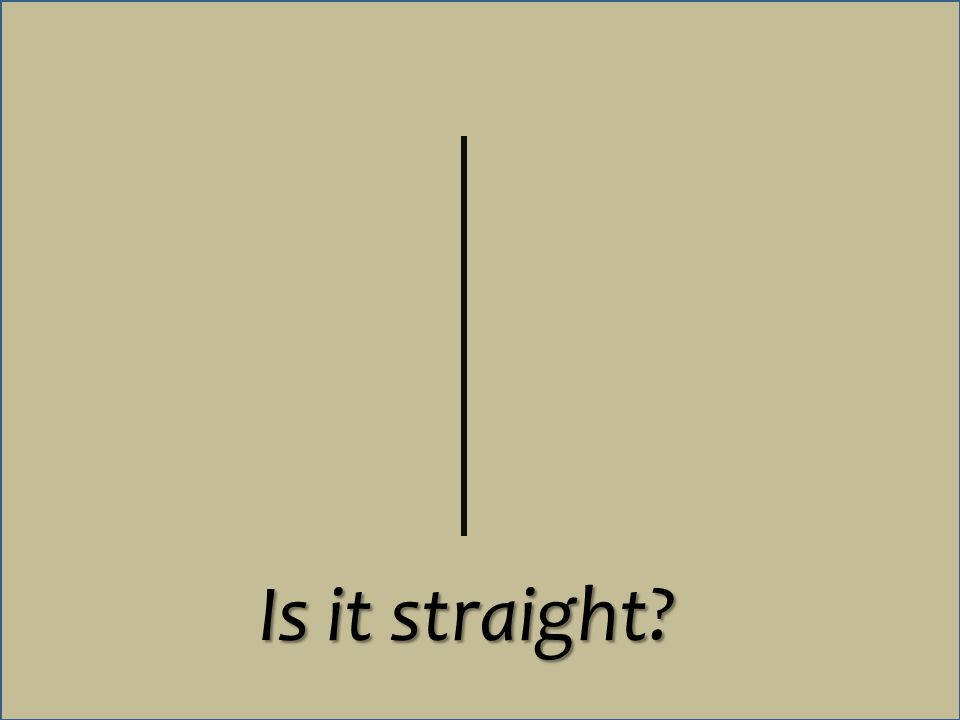 Is it straight