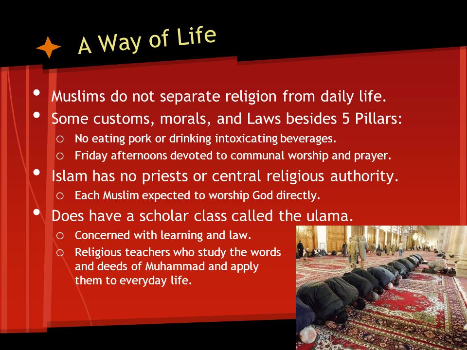 A Way of Life Muslims do not separate religion from daily life.