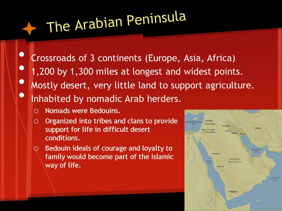 The Arabian Peninsula Crossroads of 3 continents (Europe, Asia, Africa) 1,200 by 1,300 miles at longest and widest points.