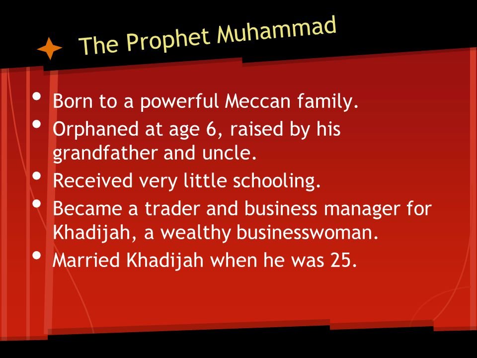 The Prophet Muhammad Born to a powerful Meccan family.