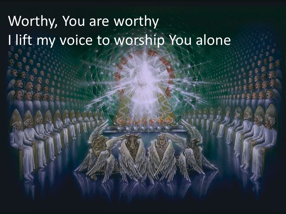 Worthy, You are worthy I lift my voice to worship You alone