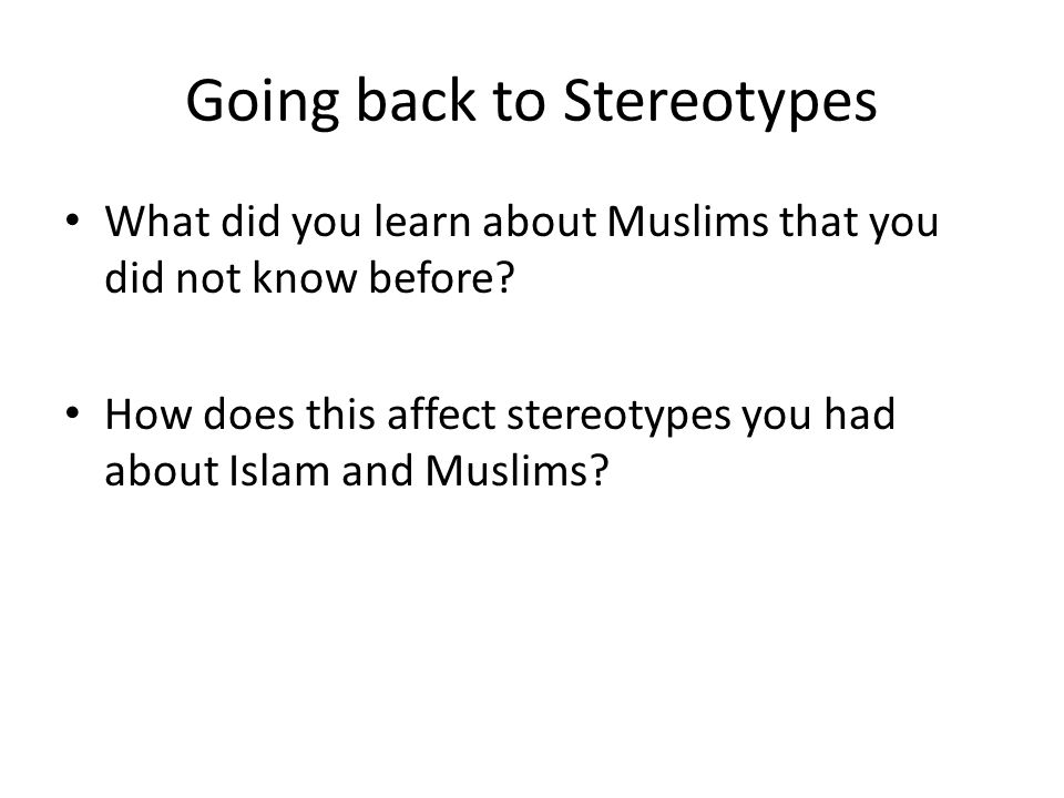 Going back to Stereotypes What did you learn about Muslims that you did not know before.