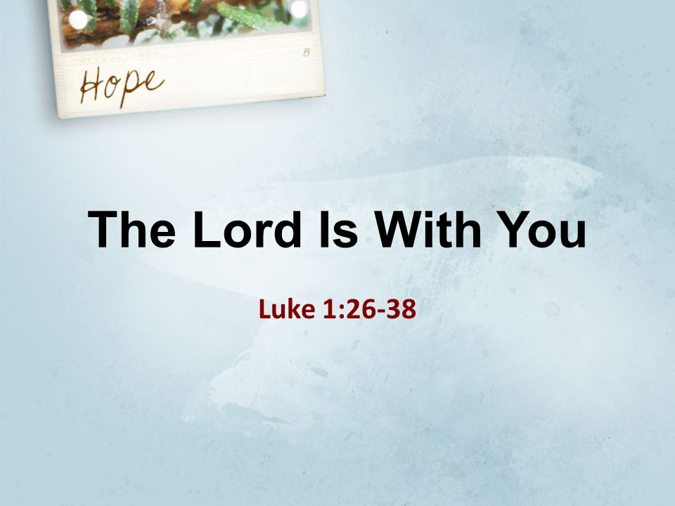 The Lord Is With You Luke 1:26-38