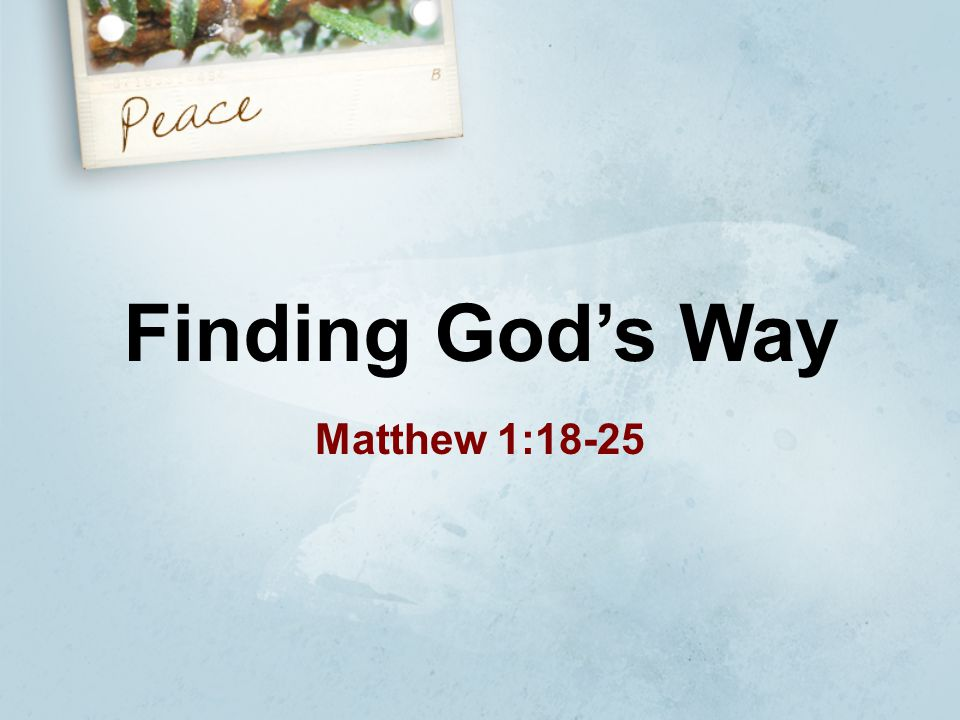 Finding God's Way Matthew 1:18-25