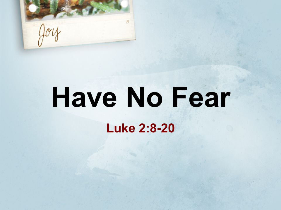 Have No Fear Luke 2:8-20