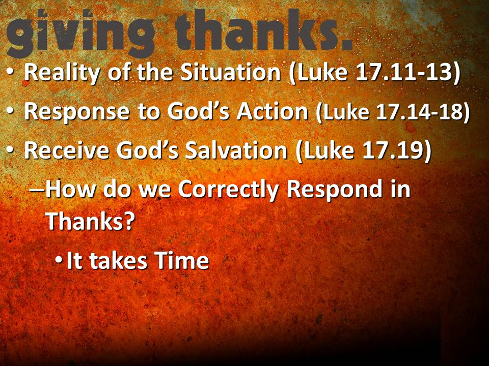 Reality of the Situation (Luke ) Reality of the Situation (Luke ) Response to God's Action (Luke ) Response to God's Action (Luke ) Receive God's Salvation (Luke 17.19) Receive God's Salvation (Luke 17.19) – How do we Correctly Respond in Thanks.
