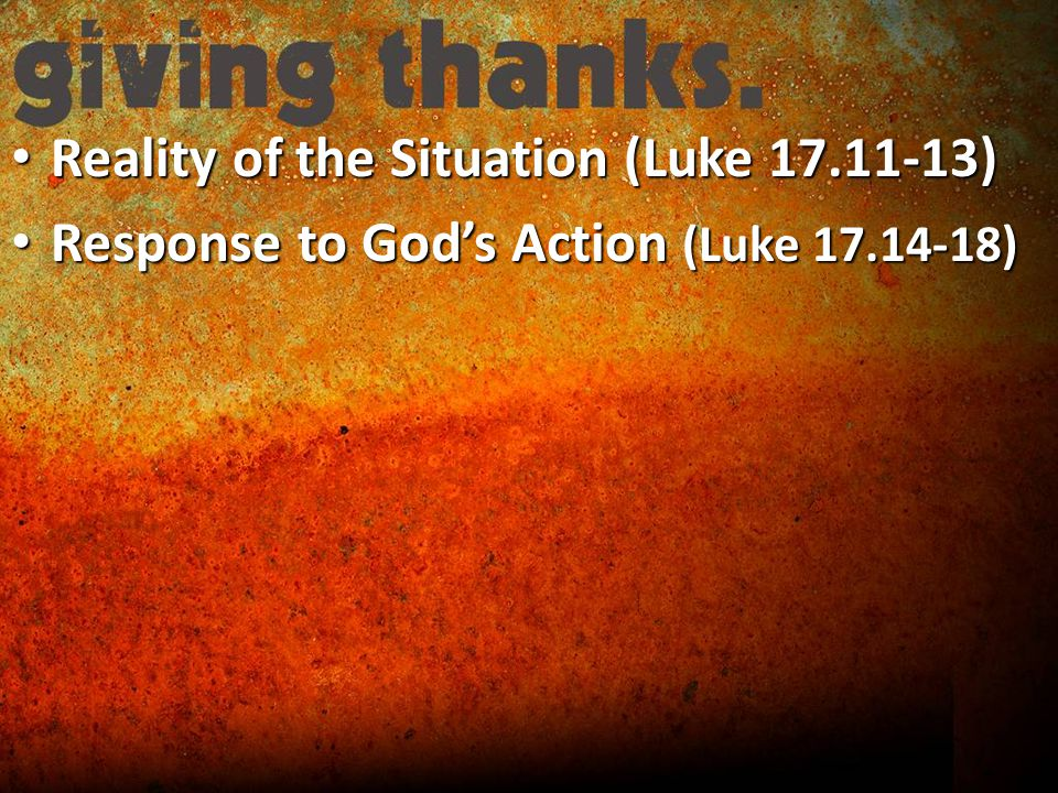 Reality of the Situation (Luke ) Reality of the Situation (Luke ) Response to God's Action (Luke ) Response to God's Action (Luke )