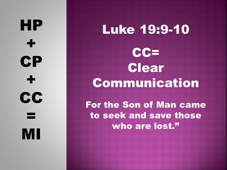 HP + CP + CC = MI Luke 19:9-10 CC= Clear Communication For the Son of Man came to seek and save those who are lost.