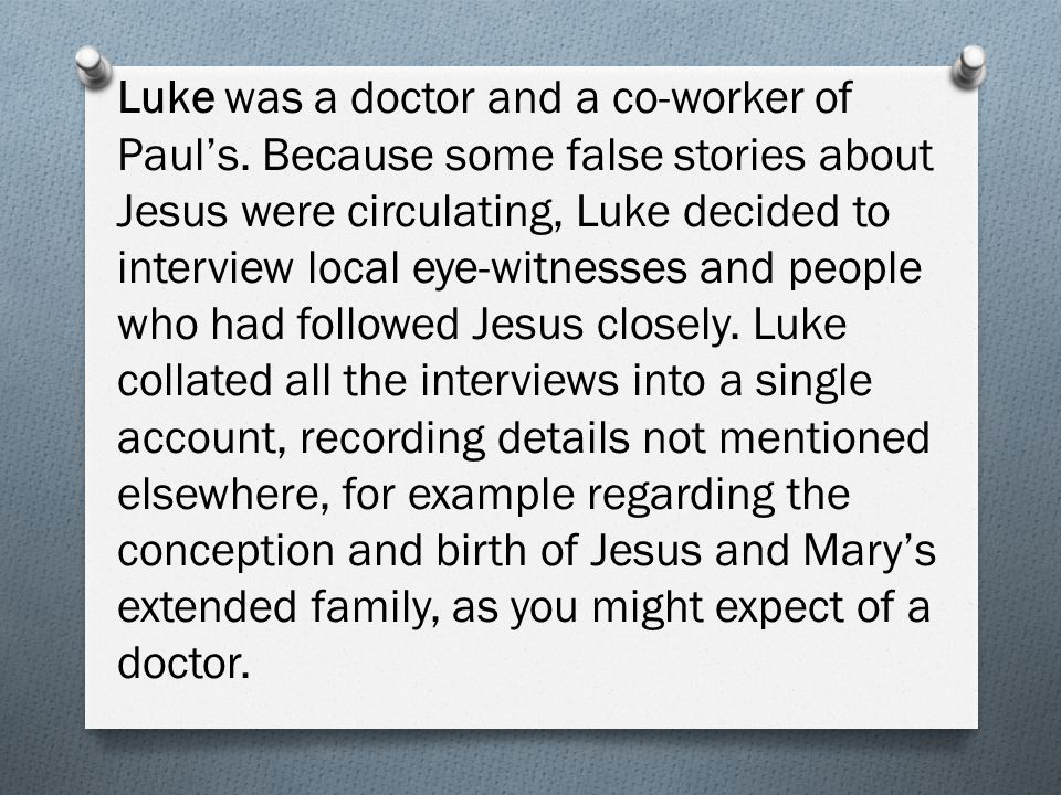 Luke was a doctor and a co-worker of Paul's.