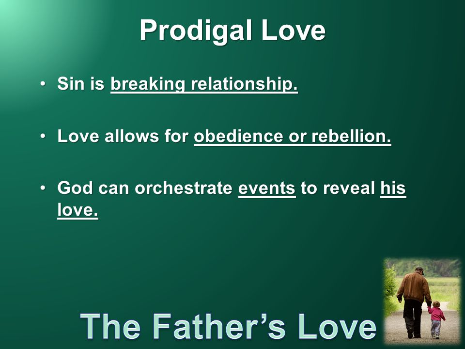 Prodigal Love Sin is breaking relationship.Sin is breaking relationship.