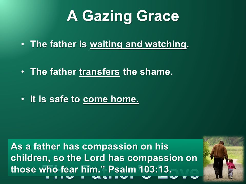 A Gazing Grace The father is waiting and watching.The father is waiting and watching.