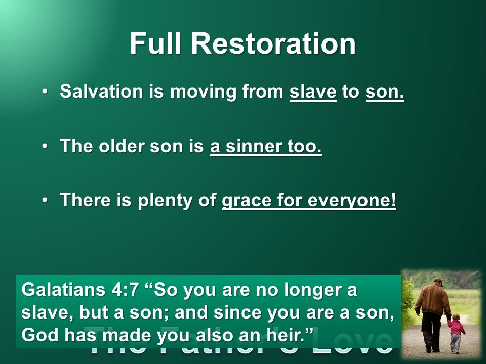 Full Restoration Salvation is moving from slave to son.Salvation is moving from slave to son.