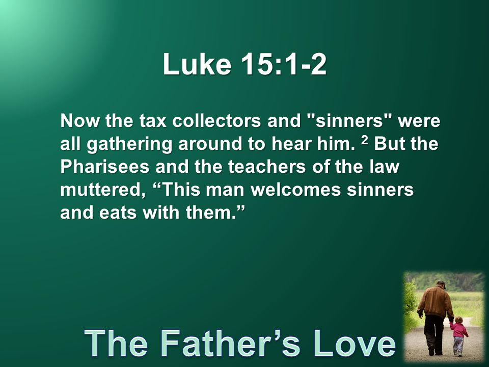 Luke 15:1-2 Now the tax collectors and sinners were all gathering around to hear him.
