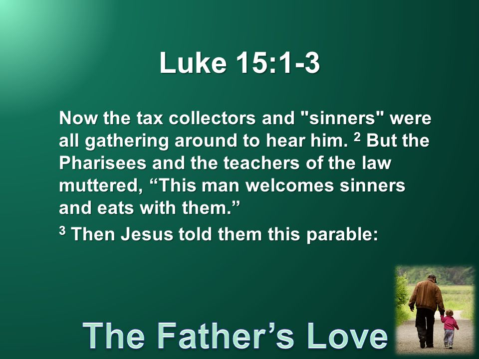 Luke 15:1-3 Now the tax collectors and sinners were all gathering around to hear him.