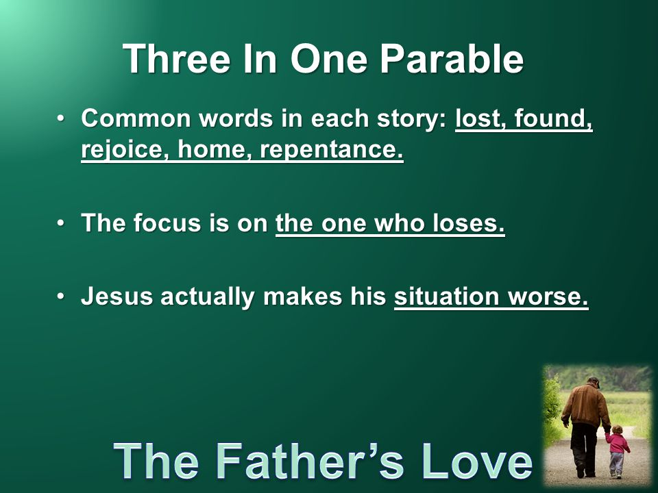 Three In One Parable Common words in each story: lost, found, rejoice, home, repentance.Common words in each story: lost, found, rejoice, home, repentance.