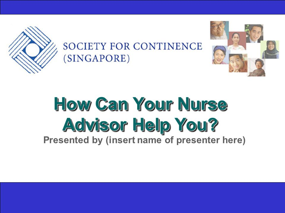How Can Your Nurse Advisor Help You Presented by (insert name of presenter here)